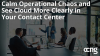 Calm Operational Chaos and See Cloud More Clearly in Your Contact Center