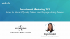 Recruitment Marketing 101: How to Attract Quality Talent and Engage Hiring Teams