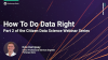 Citizen Data Science Webinar Series - How To Do Data Right