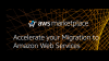 Accelerate your Migration to Amazon Web Services | AWS Marketplace