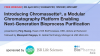 Introducing Chromassette®, a modular chromatography platform enabling next-gener