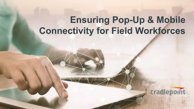 Ensuring Pop-Up & Mobile Connectivity for Field Workforces