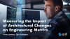 Measuring the Impact of Architectural Changes on Engineering Metrics