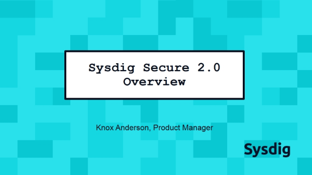 Sysdig Secure 2.0 Overview
