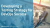 Tips for Developing a Testing Strategy for DevOps Success