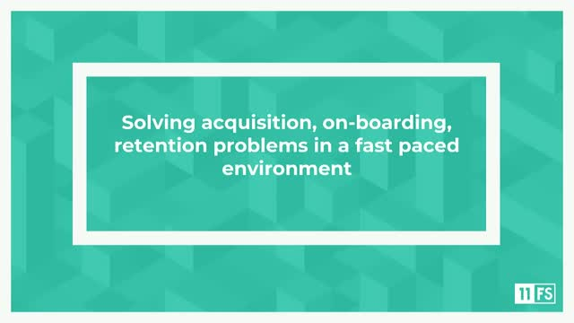 Solving acquisition, on boarding, retention problems in a fast paced environment