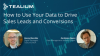 How to Use Your Data to Drive Sales Leads and Conversions
