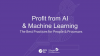Profit from AI and machine learning—The best practices for people and process