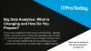 Big Data Analytics: What is Changing and How Do You Prepare?