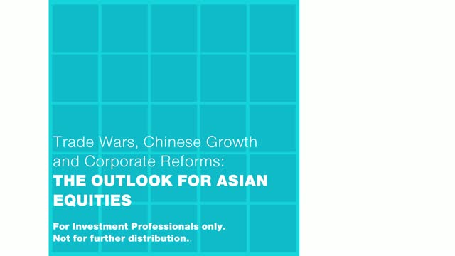 Trade Wars, Chinese Growth and Corporate Reforms - Outlook for Asian Equities