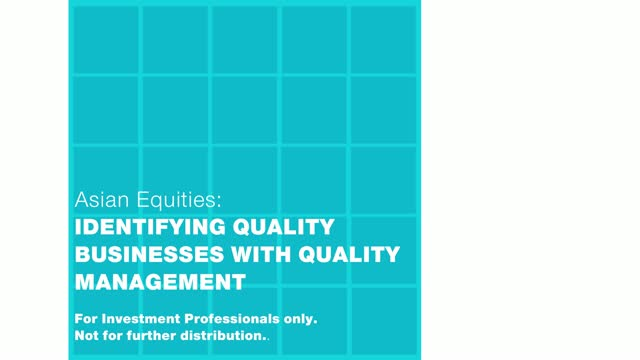 Asian Equities - Identifying Quality Businesses with Quality Management