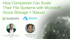 How Companies Can Scale Their File Systems with Microsoft Azure Storage + Nasuni