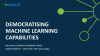 Democratising Machine Learning Capabilities