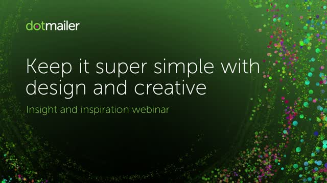 Keep it super simple with design and creative