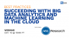 Succeeding with Big Data Analytics and Machine Learning in The Cloud
