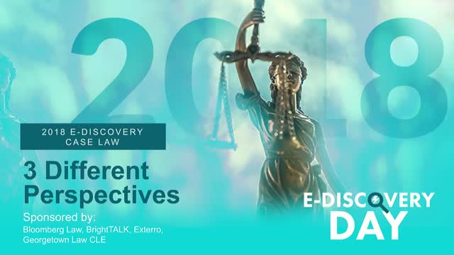 2018 E-Discovery Case Law: 3 Different Perspectives