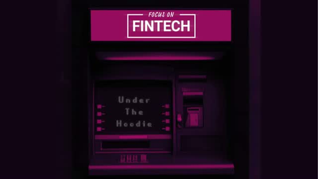 Focus on FinTech [Season 2 Ep. 5]: Under the Hoodie