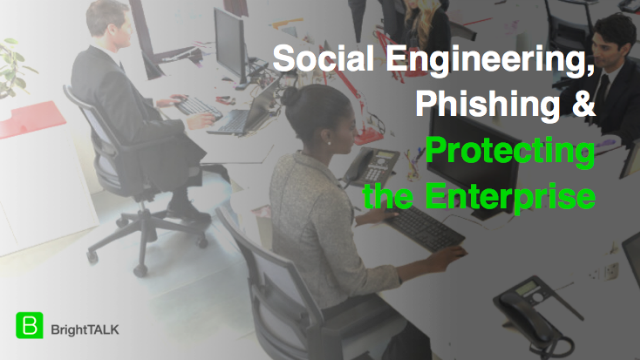 Social Engineering, Phishing and Protecting the Enterprise