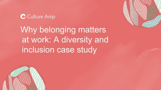 Why belonging matters at work - A diversity and inclusion case study