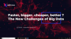 Faster, bigger, cheaper, better ? The New Challenges of Big Data