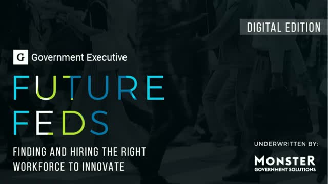Future Feds: Finding and Hiring the Right Workforce to Innovate Government