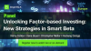 [Panel] Unlocking Factor-based Investing - New Strategies in Smart Beta