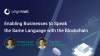 Enabling Businesses to Speak the Same Language with the Blockchain