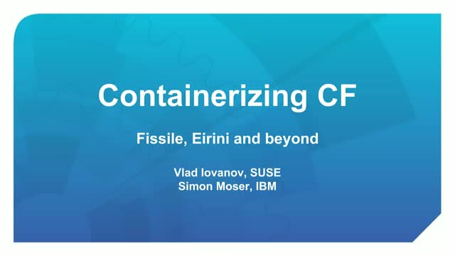 Containerizing Cloud Foundry: Where are we? Where do we go from here?