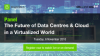 The Future of Data Centres and Cloud in a Virtualized World