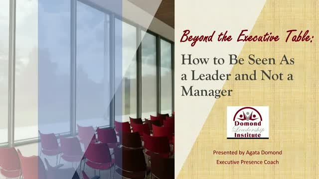 Beyond the Executive Table: How to be seen as a leader and not a manager
