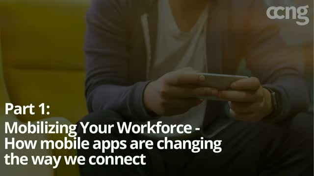 Mobilizing Your Workforce - How mobile apps are changing the way we connect