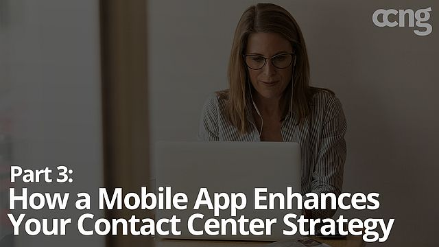 How a Mobile App Enhances Your Contact Center Strategy