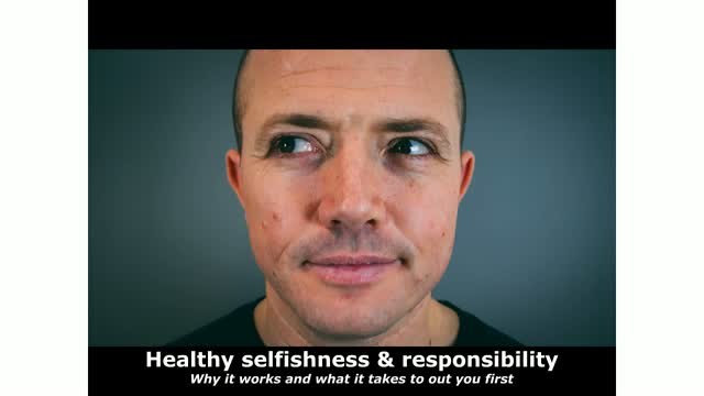 Healthy selfishness & responsibility: Why it works & how to put you first