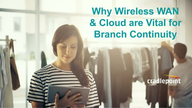 Why Wireless WAN & Cloud are Vital for Branch Continuity