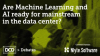 Panel Debate: Is Machine Learning & AI ready for mainstream in the data center?