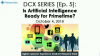 DCX Series [Ep. 5]: Is Artificial Intelligence Ready for Primetime?