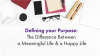 Defining your Purpose: The Difference Between a Meaningful Life & a Happy Life