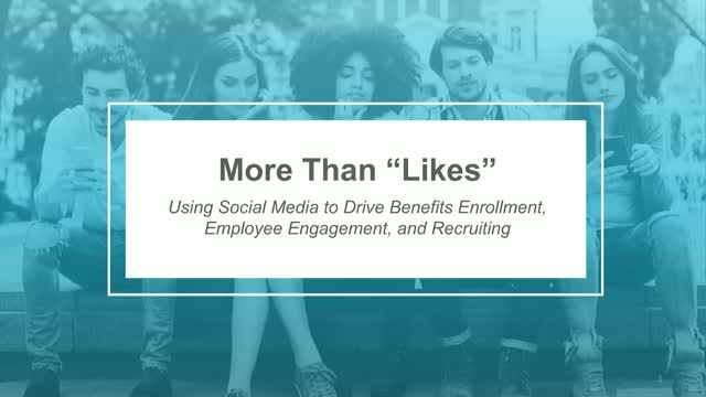 Using Social to Improve Benefits Enrollment, Employee Engagement & Recruiting