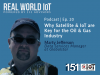 Real World IoT Podcast | Ep. 20 | ft Globalstar | Satellite & IoT in Oil & Gas