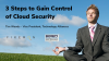 3 Steps to Gain Control of Cloud Security