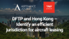 DFTP and Hong Kong – Identify an efficient jurisdiction for aircraft leasing
