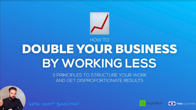 How to Double Your Business by Working Less: 3 principles to structure your work