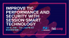 Improve TIC Performance and Security with Session Smart Technology