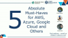 Five Absolute Must-Haves for AWS, Azure, Google Cloud and Others