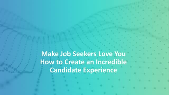 Make Job Seekers Love You: How to Create an Incredible Candidate Experience