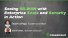 See SD-WAN with Enterprise Scale and Security in Action
