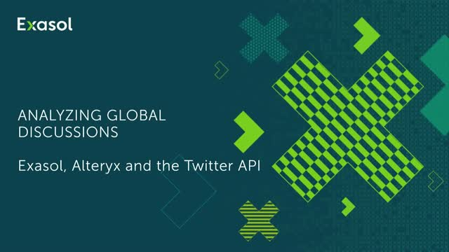 Analyzing global discussions with Exasol, Alteryx and the Twitter API