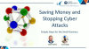 Saving Money and Stopping Cyber Attacks - 3 Simple Steps for the Small Business