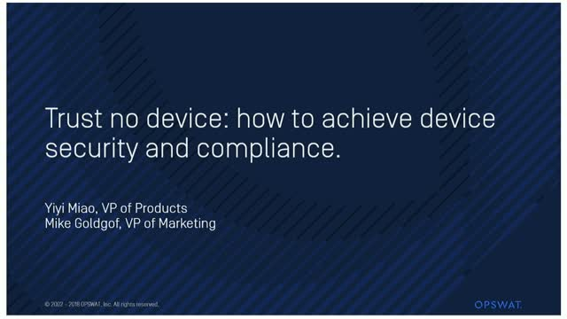 Trust no device: how to achieve device security and compliance.