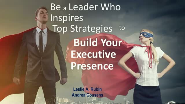 Be a Leader Who Inspires - Top Strategies to Build Your Executive Presence